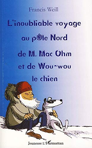 9782296053991: L'inoubliable voyage au pôle Nord de M. Mac Ohm et de Wou-wou le chien