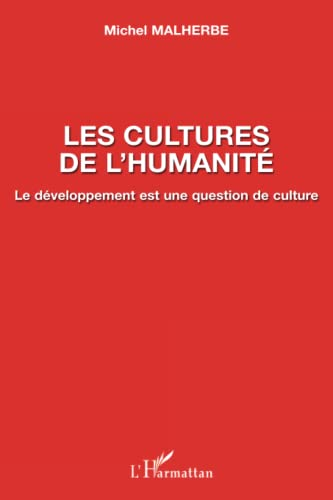 9782296054776: Les cultures de l'humanit� : Le d�veloppement est une question de culture