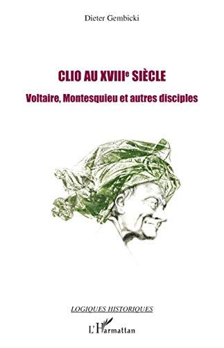 9782296055049: Clio au XVIIIe si�cle : Voltaire, Montesquieu et autres disciples