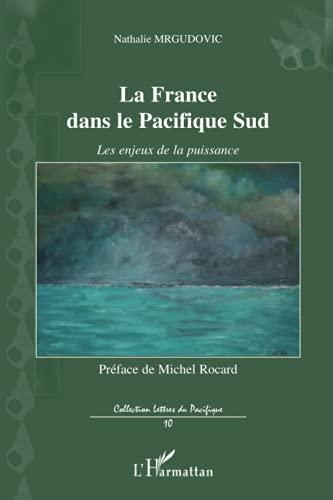 9782296055483: La France dans le Pacifique Sud : Les enjeux de la puissance