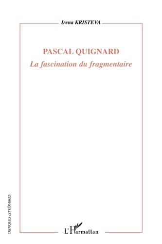 9782296055919: Pascal Quignard: La fascination du fragmentaire (French Edition)