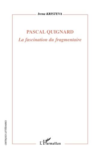 9782296055919: Pascal Quignard: La fascination du fragmentaire