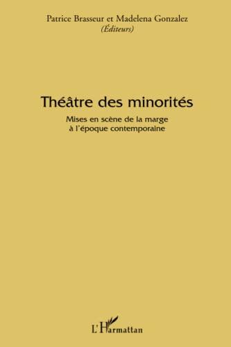 9782296055988: Théâtre des minorités: Mises en scène de la marge à l'époque contemporaine (French Edition)