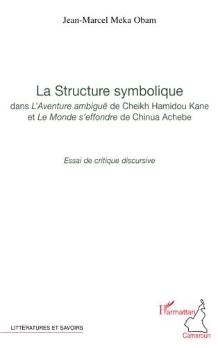 9782296058033: Structure Symbolique Dans l'Aventure Ambigue de Cheikh Hamidou Kane et le Monde S'Effondre de Chinua (French Edition)