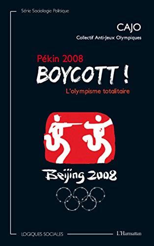 Pekin 2008 : Boycott ! L'Olympisme Totalitaire: Collectif Anti Jeux