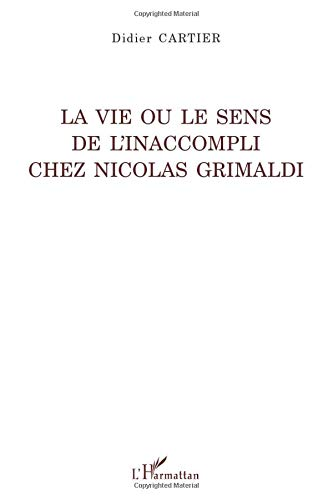 9782296059009: La vie ou le sens de l'inaccompli chez Nicolas Grimaldi (French Edition)