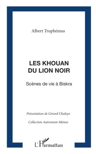 9782296059078: Les Khouan du Lion Noir: Scènes de la vie à Biskra (Autrement Mêmes)