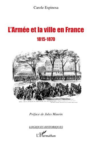 9782296059313: L'armée et la ville en France 1815-1870 : De la seconde Restauration à la veille du conflit franco-prussien