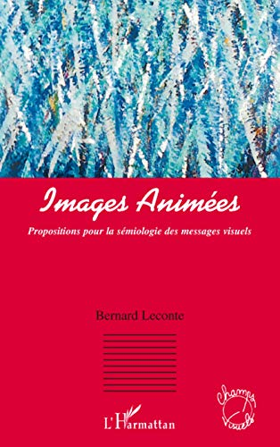 9782296059740: Images animées : Propositions pour la sémiologie des messages visuels