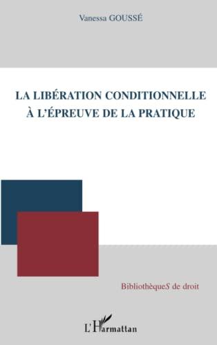 9782296060098: La libération conditionnelle à l'épreuve de la pratique (French Edition)