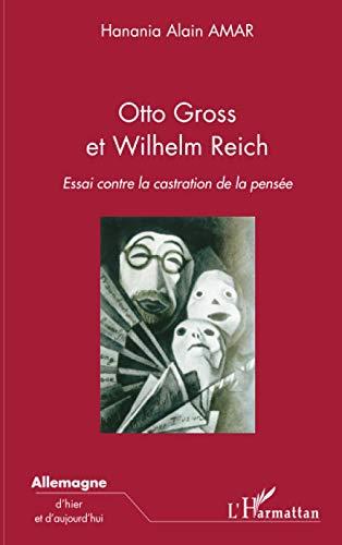 9782296061088: Otto Gross et Wilhelm Reich: Essai contre la castration de la pensée (Allemagne d'hier et d'aujourd'hui)