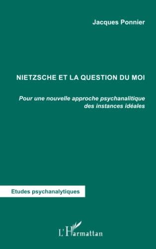 9782296062276: Nietzsche et la question du moi : Pour une nouvelle approche psychanalytique des instances idéales