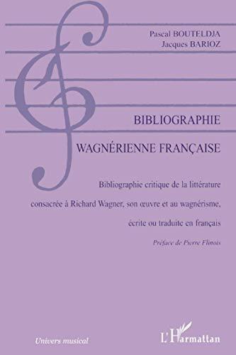 9782296062962: Bibliographie wagnérienne française: Bibliographie critique de la littérature consacrée à Richard Wagner, son oeuvre et au wagnérisme, écrite ou traduite en français (French Edition)