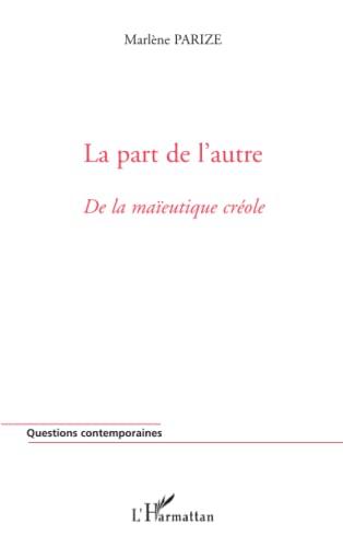9782296063297: La part de l'autre: De la maïeutique créole (French Edition)