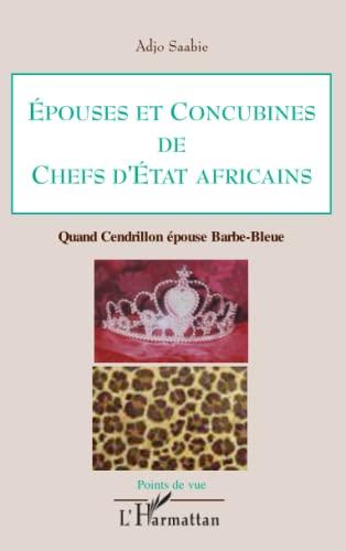 9782296063914: Epouses et concubines de chefs d'Etat africains: Quand Cendrillon épouse Barbe-Bleue (French Edition)