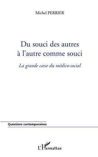 9782296064645: Du souci des autres à l'autre comme souci: La grande casse du médico-social (French Edition)