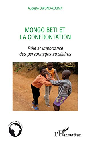9782296065604: Mongo Beti et la confrontation: Rôle et importance des personnages auxiliaires