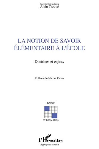 9782296065611: La notion de savoir élémentaire à l'école: Doctrines et enjeux (French Edition)