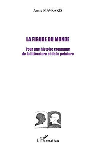 9782296065956: La figure du monde: Pour une histoire commune de la littérature et de la peinture (French Edition)