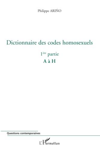 9782296066779: Dictionnaire des codes homosexuels : Tome 1, de A � H