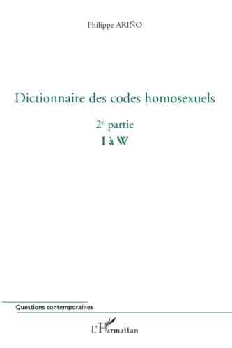 9782296066786: Dictionnaire des codes homosexuels : Tome 2, I à W