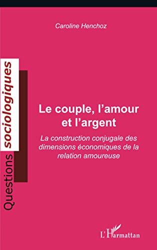 9782296067424: Le couple, l'amour et l'argent : La construction conjugale des dimensions économiques de la relation amoureuse