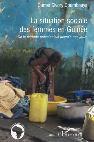 9782296067660: La situation sociale des femmes en Guin�e : De la p�riode pr�coloniale jusqu'� nos jours