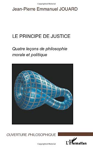 Le principe de justice: Quatre leçons de philosophie morale et politique (French Edition): ...