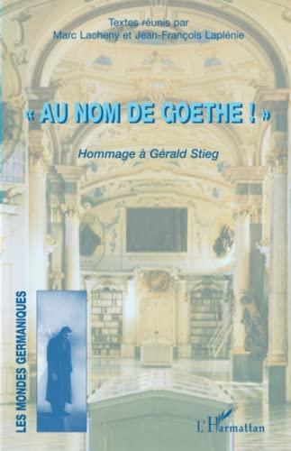 9782296069008: Au nom de Goethe ! : Hommage à Gérald Stieg
