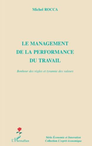 9782296069299: Le management de la performance au travail : Bonheur des règles et tyrannie des valeurs