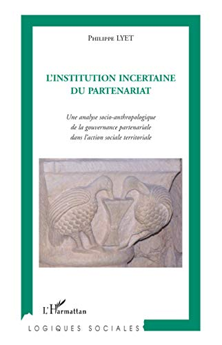 9782296070035: L'institution incertaine du partenariat: Une analyse socio-anthropologique de la gouvernance partenariale dans l'action sociale territoriale (French Edition)