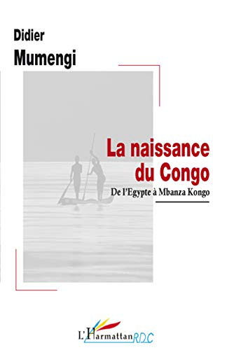 9782296070424: La naissance du Congo : De l'Egypte � Mbanza Kongo (Recherches Universitaires Congolaises)