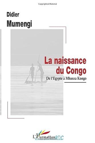 9782296070424: La naissance du Congo : De l'Egypte à Mbanza Kongo