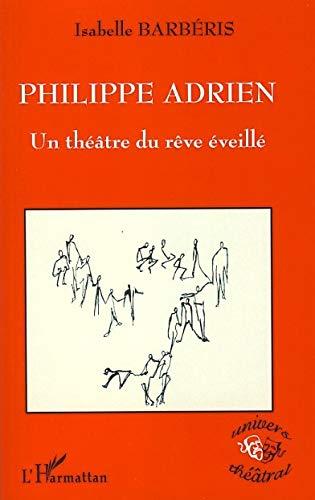 9782296073142: Philippe Adrien : Un th��tre du r�ve �veill�