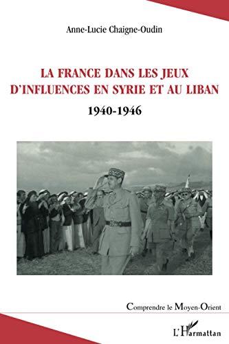 9782296073647: La France dans les jeux d'influences en Syrie et au Liban : (1940-1946)