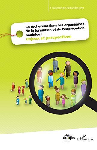 9782296074002: La recherche dans les organismes de la formation et de l'intervention sociales : enjeux et perspectives