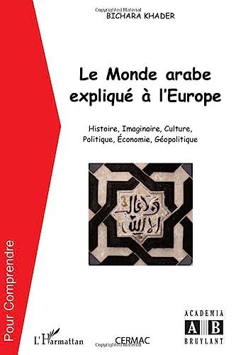 9782296074217: Le monde arabe expliqué à l'Europe: Histoire, imaginaire, culture, politique, économie, géopolitique (French Edition)