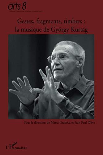 9782296074736: Gestes, fragments, timbres : la musique de György Kurtag : En l'honneur de son 80e anniversaire