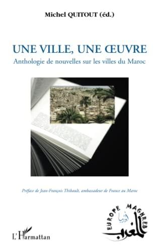 Une ville, une oeuvre : Anthologie de nouvelles sur les villes du Maroc: Michel Quitout
