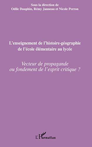 9782296075863: L'enseignement de l'histoire-geographie de l'�cole �l�mentaire au lyc�e : Vecteur de propagande ou fondement de l'esprit critique ?