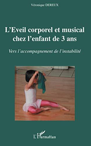 9782296076358: L'Eveil corporel et musical chez l'enfant de 3 ans : Vers l'accompagnement de l'instabilit�