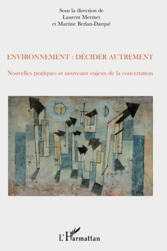 9782296076631: Environnement : d�cider autrement : Nouvelles pratiques et nouveaux enjeux de la concertation