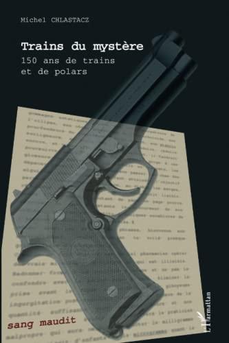 9782296076679: Trains du mystère: 150 ans de trains et de polars (French Edition)
