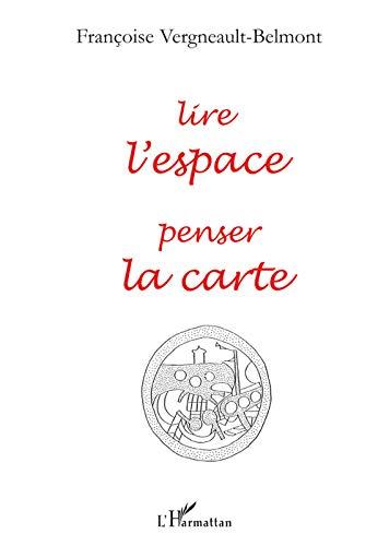 Lire l'espace, penser la carte: Françoise Vergneault-Belmont