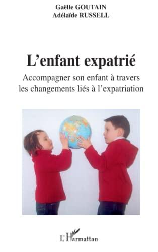9782296078598: L'enfant expatrié: Accompagner son enfant à travers les changements liés à l'expatriation (French Edition)