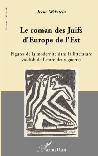 9782296078758: Le roman des Juifs d'Europe de l'Est : Figures de la modernité dans la littérature yiddish de l'entre-deux-guerres