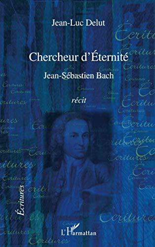 9782296079588: Chercheur d'Eternité : Jean-Sébastien Bach