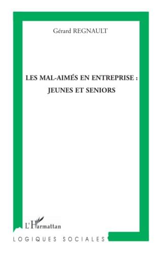 Les mal-aimes en entreprise : jeunes et: Gérard Regnault