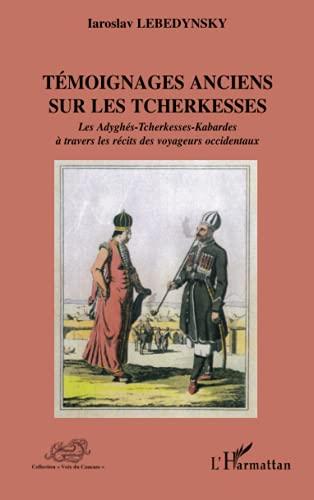 9782296080508: Témoignages anciens sur les Tcherkesses: Les Adyghés-Tcherkesses-Kabardes à travers les récits des voyageurs occidentaux (French Edition)