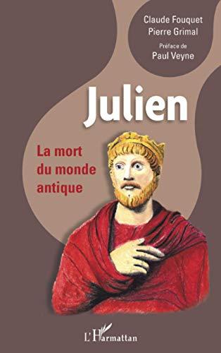 9782296080751: Julien: La mort du monde antique (French Edition)